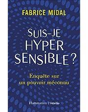 Suis-je hypersensible?: Enquête sur un pouvoir méconnu