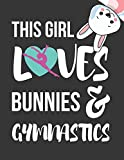 This Girl Loves Bunnies & Gymnastics: Novelty Birthday Bunny & Gymnastics Gifts ~ College Ruled Lined Journal / Notebooks for Girls 8.5' X 11'