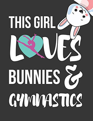 This Girl Loves Bunnies & Gymnastics: Novelty Birthday Bunny & Gymnastics Gifts ~ College Ruled Lined Journal / Notebooks for Girls 8.5