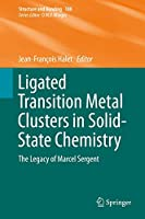 Ligated Transition Metal Clusters in Solid-state Chemistry: The legacy of Marcel Sergent (Structure and Bonding, 180)