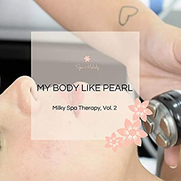 My Body Like Pearl - Milky Spa Therapy, Vol. 2