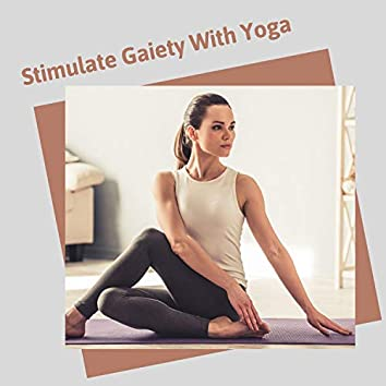 Stimulate Gaiety With Yoga