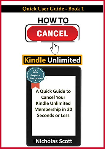 How To Cancel Kindle Unlimited: A Quick Guide to Cancel Your Kindle Unlimited Membership in 30 Seconds or Less| With Graphical Illustrations (Quick User Guide Book 1)
