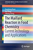 The Maillard Reaction in Food Chemistry: Current Technology and Applications (SpringerBriefs in Molecular Science)