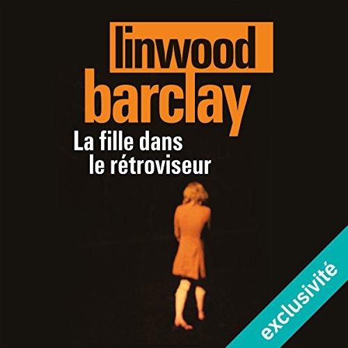 LINWOOD BARCLAY - LA FILLE DANS LE RÉTROVISEUR [2016] [MP3 64KBPS]