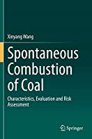 Spontaneous Combustion of Coal: Characteristics, Evaluation and Risk Assessment
