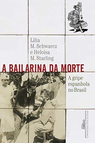 A bailarina da morte - A gripe espanhola no Brasil (Em Portugues do Brasil)