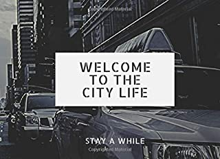 WELCOME TO THE CITY LIFE - Stay a While: City Life Guest Book; prompts for 106 guests to share their experiences as well a...