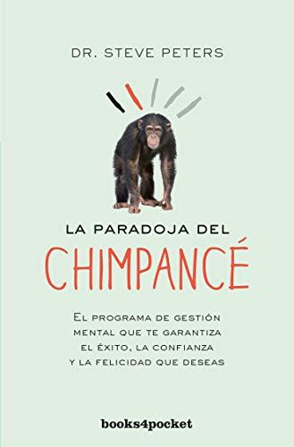 PARADOJA DEL CHIMPANCE, LA -BOOKS4POCKET: El programa de gestión mental que te garantiza el éxito, la confianza y la felicidad que deseas (Books4pocket crec. y salud)