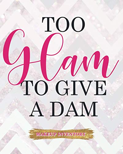 Too Glam To Give A Dam: Makeup Inventory Planner Help Your Self Out And Keep Track Of Them All Design