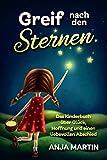 Greif nach den Sternen: Das Kinderbuch über Glück, Hoffnung und einen liebevollen Abschied