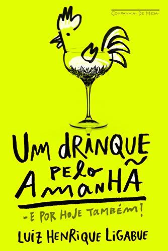 Um drinque pelo amanhã - e por hoje também!: Como transformar sua casa no bar mais badalado da cidade (Portuguese Edition)