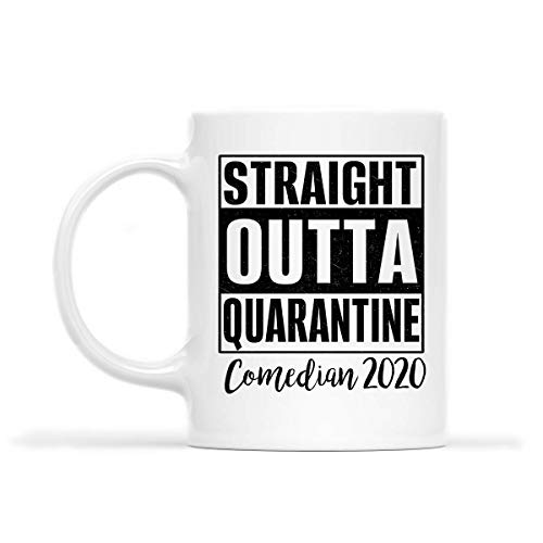 COMEDIAN Mug - STRAIGHT OUTTA QUARANTINE COMEDIAN 2020.PNG - Funny 11oz Coffee Mugs (White) - Great Humor Gift For Mother Day's, Father's Day, St. Patrick's Day