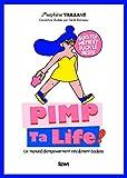 Pimp ta life !: Le manuel d'empowerment résolument badass...