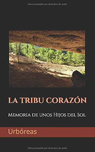 LA TRIBU CORAZÓN: Memoria de unos Hijos del Sol (Voces de Tierra...