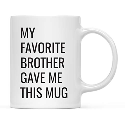 Andaz Press Funny 11oz. Coffee Mug Gift, My Favorite Brother Gave Me This Mug, 1-Pack, Christmas Birthday Drinking Cup for Him Her Family in Laws Relatives