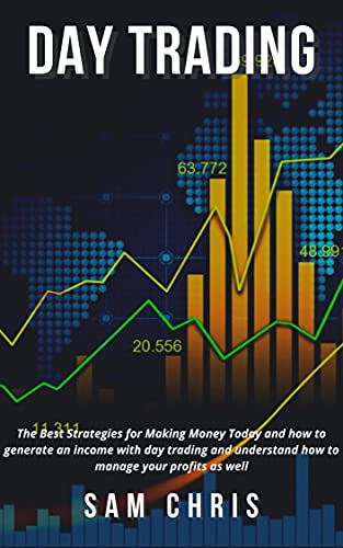 DAY TRADING: The Best Strategies for Making Money Today and how to generate an income with day trading and understand how to manage your profits as well (English Edition)