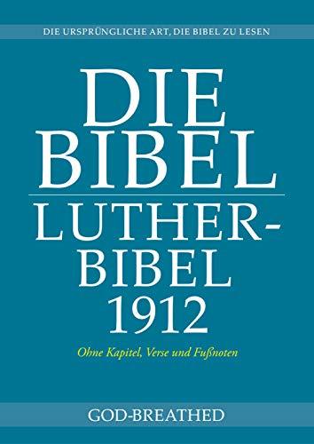 DIE BIBEL: Lutherbibel 1912 (Ohne Kapitel, Verse und Fußnoten)
