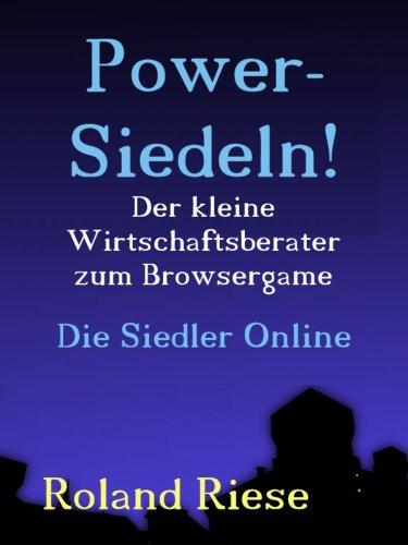 Power-Siedeln!: Der kleine Wirtschaftsberater zum Browsergame Die Siedler Online