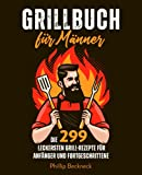 Grillbuch für Männer: Die 299 leckersten Grill-Rezepte, für Anfänger und Fortgeschrittene.