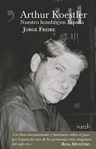 Arthur Koestler: Nuestro hombre en España eBook: Freire, Jorge: Amazon.es: Tienda Kindle