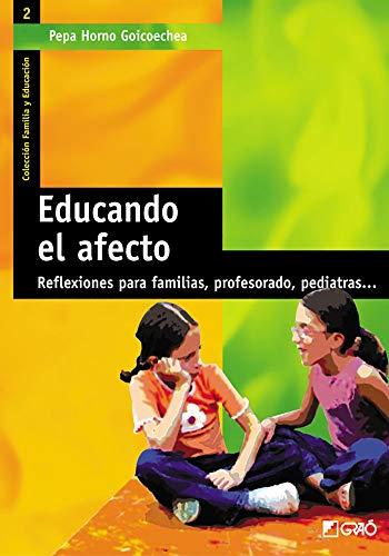 Educando El Afecto: Reflexiones para familias, profesorado, pediatras...: 002 (Familia Y Educación)