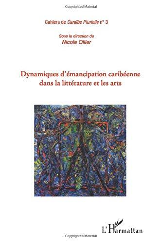 Dynamiques d'émancipation caribéenne dans la littérature et les arts