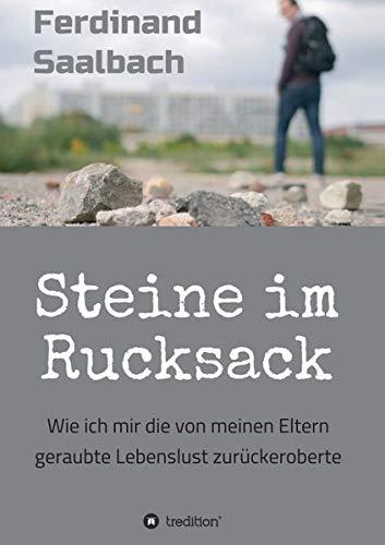 Steine im Rucksack: Eine autobiographische Erzählung über die psychoanalytische Aufarbeitung einer nur scheinbar normalen Kindheit und ihrer über lange Zeit unsichtbaren Folgen