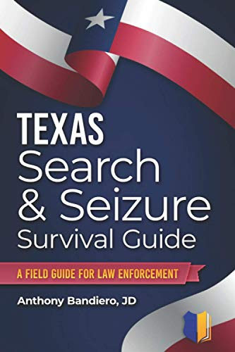 Compare Textbook Prices for Texas Search & Seizure Survival Guide: A Field Guide for Law Enforcement  ISBN 9798683537395 by Bandiero JD, Anthony