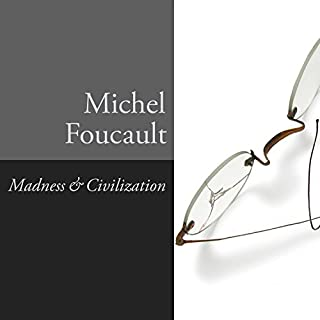 Madness and Civilization     A History of Insanity in the Age of Reason              Written by:                                                                                                                                 Michel Foucault                               Narrated by:                                                                                                                                 Dave Gillies                      Length: 10 hrs and 36 mins     6 ratings     Overall 2.7