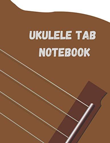 Ukulele Tab Notebook: Blank Ukulele Tablature Writing Paper: Ukulele Chord Notebook Ukulele Tabs Book Journal Ukulele Tab Sheets