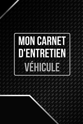Mon carnet d'entretien – Véhicule: Journal de bord pour entretien voiture, moto, scooter - 100 pages à remplir - Accessoire auto - Convient à tous les véhicules - Entretien et mécanique.
