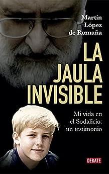 La jaula invisible: Mi vida en el Sodalicio: un testimonio PDF EPUB Gratis descargar completo