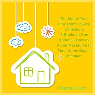 The Smart First-Time Home Buyer Collection: 3 Books in 1 Volume     How to Avoid Making First Time Home Buyer Mistakes              By:                                                                                                                                 Thomas.K. Lutz                               Narrated by:                                                                                                                                 Raymond Lawrence                      Length: 3 hrs and 1 min     17 ratings     Overall 5.0