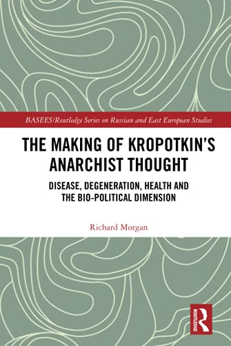 The Making of Kropotkin's Anarchist Thought: Disease, Degeneration, Health and the Bio-political Dimension