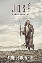 José E O Evangelho: Lendo Uma História Antiga De Um Jeito Novo.