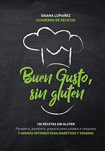 Buen gusto, sin gluten.: 100 recetas sin gluten. Además opciones con harinas integrales sin gluten, aptas veganos y diabéticos e intolerantes a la lactosa.