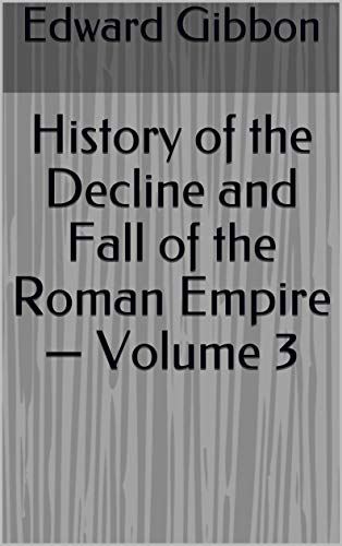 History of the Decline and Fall of the Roman Empire — Volume 3 (English Edition)