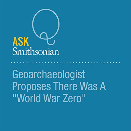 "Geoarchaeologist Proposes There Was A ""World War Zero"" audiobook cover art"