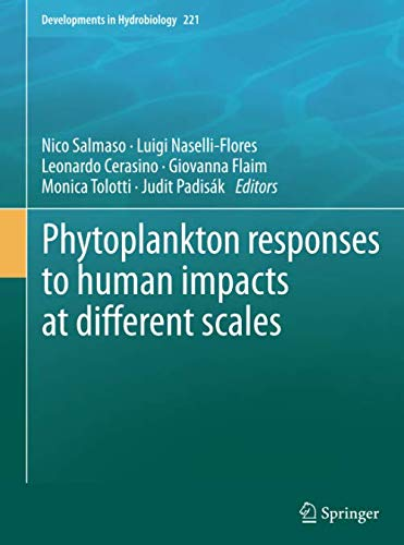 Phytoplankton responses to human impacts at different scales: 16th Workshop of the International Association of Phytoplankton Taxonomy and Ecology (IAP) (Developments in Hydrobiology, Band 221)
