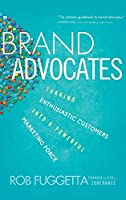 Brand Advocates: Turning Enthusiastic Customers into a Powerful Marketing Force