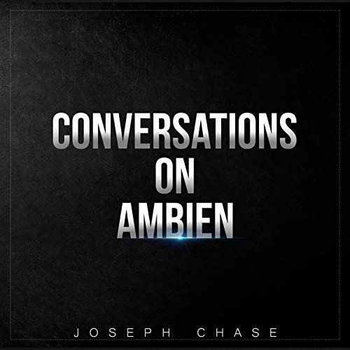 Conversations on Ambien