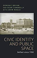 Civic Identity and Public Space: Belfast Since 1780