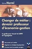 Changer de métier - Devenir professeur d'économie-gestion: Le guide pour réussir le CAPET et l'agrégation