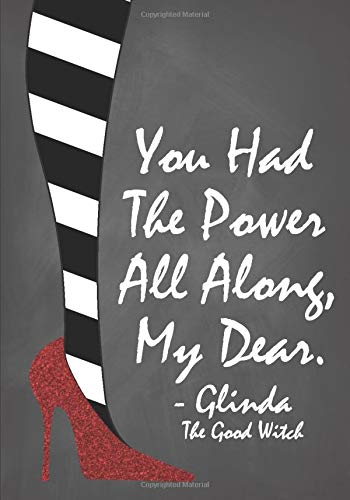 You Had The Power All Along, My Dear: Lined Notebook for Women and Teen Girls
