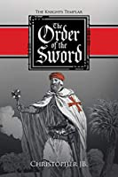 The Order of the Sword: The Knights Templar