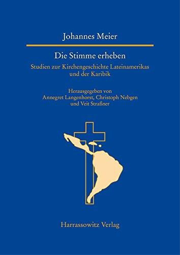 Die Stimme erheben: Studien zur Kirchengeschichte Lateinamerikas und der Karibik (Studien zur Aussereuropäischen Christentumsgeschichte (Asien, ... World (Asia, Africa, Latin America), Band 30)