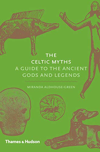 The Celtic Myths: A Guide to the Ancient Gods and Legends