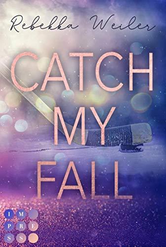 Catch My Fall: Sports Romance über die verbotene Nähe zwischen dem neuen Eishockeycoach und seiner Spielerin