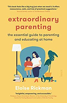 Extraordinary Parenting: the essential guide to parenting and educating at home by [Eloise Rickman]